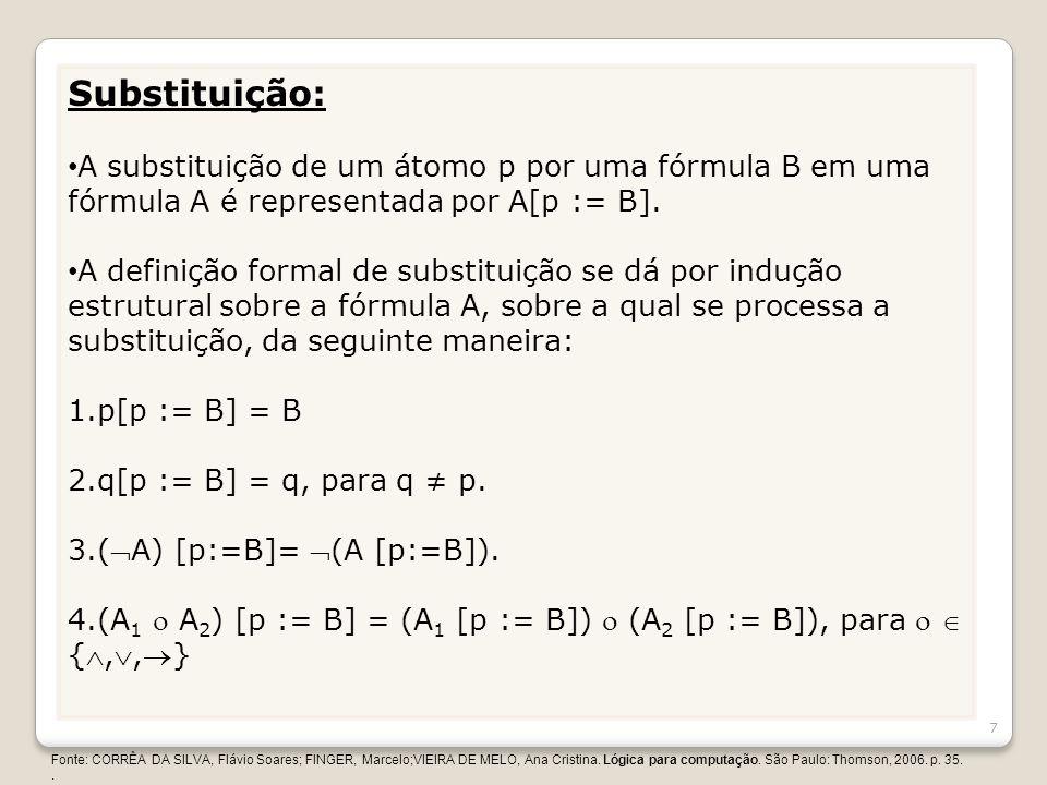 Substituição: A substituição de um átomo p por uma fórmula B em uma fórmula A é representada por A[p := B].
